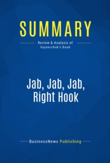 Summary: Jab, Jab, Jab, Right Hook : Review and Analysis of Vaynerchuk's Book, EPUB eBook