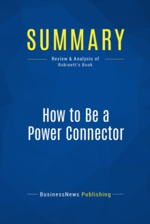 Summary: How to Be a Power Connector : Review and Analysis of Robinett's Book, EPUB eBook