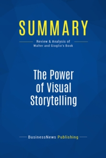 Summary: The Power of Visual Storytelling : Review and Analysis of Walter and Gioglio's Book, EPUB eBook