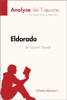 Eldorado de Laurent Gaude (Analyse de l'oeuvre) : Comprendre la litterature avec lePetitLitteraire.fr, EPUB eBook