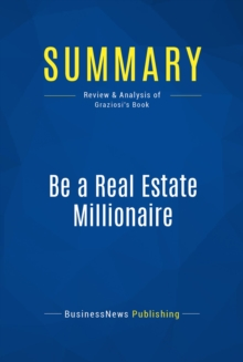 Summary: Be a Real Estate Millionaire : Review and Analysis of Graziosi's Book, EPUB eBook