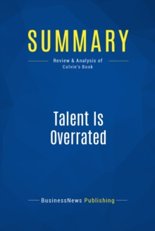 Summary: Talent Is Overrated : Review and Analysis of Colvin's Book, EPUB eBook