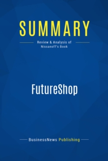 Summary: FutureShop : Review and Analysis of Nissanoff's Book, EPUB eBook