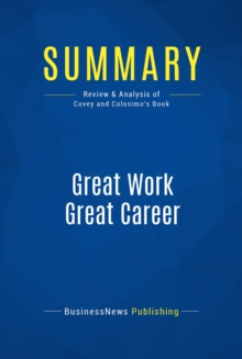 Summary: Great Work Great Career : Review and Analysis of Covey and Colosimo's Book, EPUB eBook