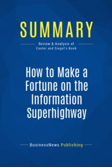 Summary: How to Make a Fortune on the Information Superhighway : Review and Analysis of Canter and Siegel's Book, EPUB eBook