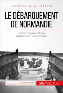 Le debarquement de Normandie : Overlord, l'operation decisive de la Seconde Guerre mondiale, EPUB eBook