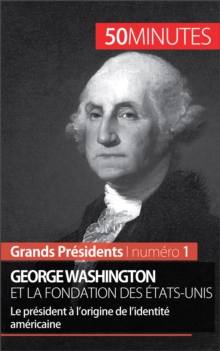 George Washington et la fondation des Etats-Unis : Le president a l'origine de l'identite americaine, EPUB eBook