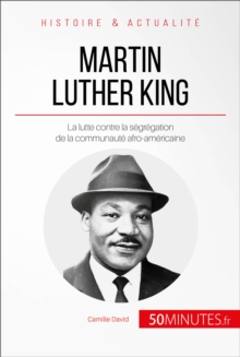 Martin Luther King : La lutte contre la segregation de la communaute afro-americaine, EPUB eBook