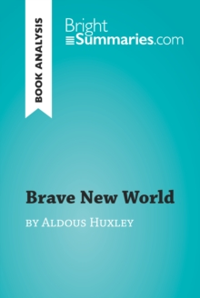 Brave New World by Aldous Huxley (Book Analysis) : Detailed Summary, Analysis and Reading Guide, EPUB eBook