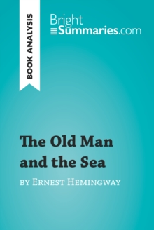 The Old Man and the Sea by Ernest Hemingway (Book Analysis) : Detailed Summary, Analysis and Reading Guide, EPUB eBook