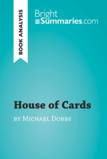 House of Cards by Michael Dobbs (Book Analysis) : Detailed Summary, Analysis and Reading Guide, EPUB eBook