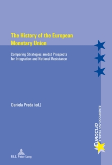 The History of the European Monetary Union : Comparing Strategies amidst Prospects for Integration and National Resistance, Paperback / softback Book