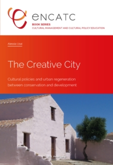 The Creative City : Cultural policies and urban regeneration between conservation and development, Paperback Book