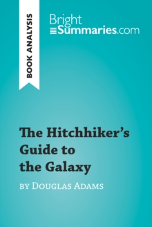 The Hitchhiker's Guide to the Galaxy by Douglas Adams (Book Analysis) : Detailed Summary, Analysis and Reading Guide, EPUB eBook