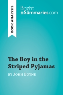 The Boy in the Striped Pyjamas by John Boyne (Book Analysis) : Detailed Summary, Analysis and Reading Guide, EPUB eBook