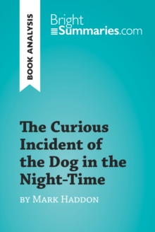 The Curious Incident of the Dog in the Night-Time by Mark Haddon (Book Analysis) : Detailed Summary, Analysis and Reading Guide, EPUB eBook
