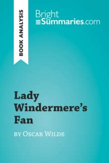 Lady Windermere's Fan by Oscar Wilde (Book Analysis) : Detailed Summary, Analysis and Reading Guide, EPUB eBook