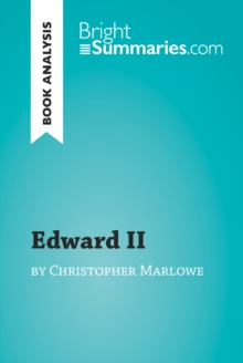 Edward II by Christopher Marlowe (Book Analysis) : Detailed Summary, Analysis and Reading Guide, EPUB eBook