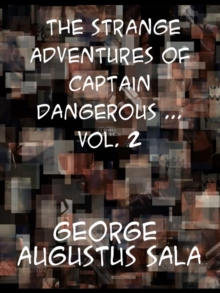 The Strange Adventures of Captain Dangerous, Vol. 2  Who was a sailor, a soldier, a merchant, a spy, a slave  among the moors..., EPUB eBook