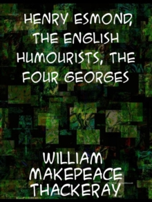 Henry Esmond; The English Humourists; The Four Georges, EPUB eBook