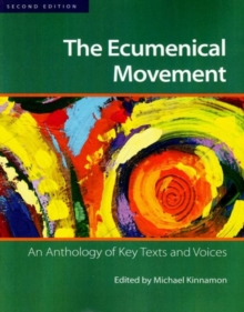 The Ecumenical Movement : An Anthology of Key Voices and Texts, Paperback Book