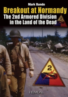 Breakout at Normandy : The 2nd Armored Division in the Land of the Dead, Hardback Book