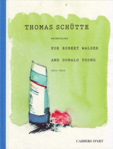 Thomas Schutte: Watercolours for Robert Walser and Donald Young, Hardback Book