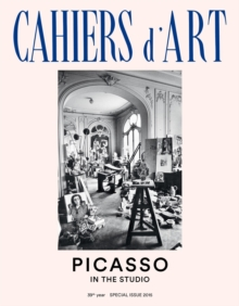 Cahiers d'Art Special Issue, 2015: Picasso: In the Studio, Paperback Book
