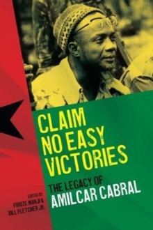 Claim No Easy Victories : The Legacy of Amilcar Cabral, Paperback / softback Book