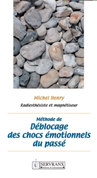 Methode de deblocage des chocs emotionnels du passe : Manuel pratique, EPUB eBook