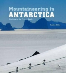 Mountaineering in Antarctica : Climbing in the Frozen South, Hardback Book