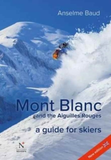 Mont Blanc and the Aiguilles Rouges : A Guide for Skiers, Paperback Book
