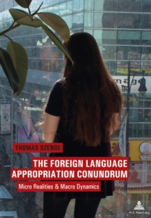The Foreign Language Appropriation Conundrum : Micro Realities and Macro Dynamics, Hardback Book