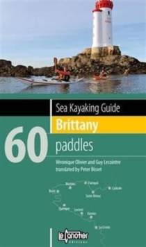 Sea Kayaking Guide Brittany : 60 Paddles, Paperback Book