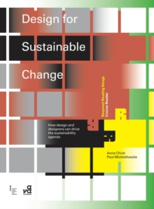 Design for Sustainable Change : How Design and Designers Can Drive the Sustainability Agenda, Paperback Book