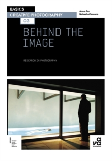 Basics Creative Photography 03: Behind the Image : Research in Photography, Paperback / softback Book