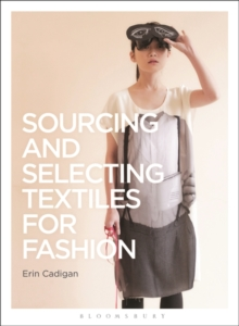 Sourcing and Selecting Textiles for Fashion, Paperback / softback Book