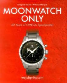 Moonwatch Only : 60 Years of Omega Speedmaster, Hardback Book