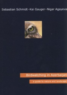 Birdwatching in Azerbaijan : A Guide to Nature and Landscape, Paperback / softback Book
