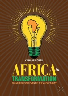 Africa in Transformation : Economic Development in the Age of Doubt, Paperback / softback Book
