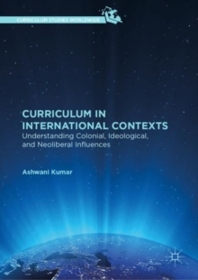 Curriculum in International Contexts : Understanding Colonial, Ideological, and Neoliberal Influences, EPUB eBook