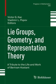 Lie Groups, Geometry, and Representation Theory : A Tribute to the Life and Work of Bertram Kostant, Hardback Book