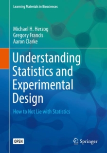 Understanding Statistics and Experimental Design : How to Not Lie with Statistics, Paperback / softback Book