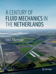 A Century of Fluid Mechanics in The Netherlands, Hardback Book