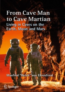 From Cave Man to Cave Martian : Living in Caves on the Earth, Moon and Mars, Paperback / softback Book