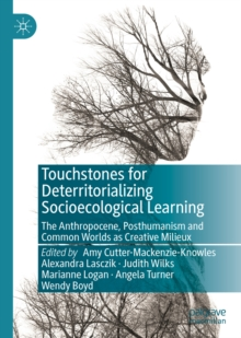 Touchstones for Deterritorializing Socioecological Learning : The Anthropocene, Posthumanism and Common Worlds as Creative Milieux, EPUB eBook