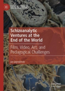 Schizoanalytic Ventures at the End of the World : Film, Video, Art, and Pedagogical Challenges, EPUB eBook
