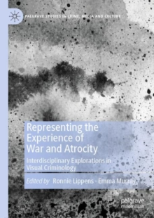 Representing the Experience of War and Atrocity : Interdisciplinary Explorations in Visual Criminology, EPUB eBook