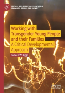 Working with Transgender Young People and their Families : A Critical Developmental Approach, Paperback / softback Book