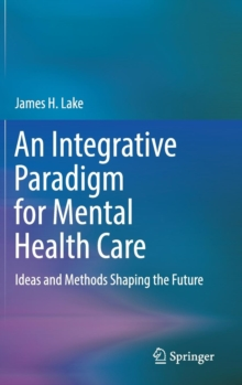 An Integrative Paradigm for Mental Health Care : Ideas and Methods Shaping the Future, Hardback Book